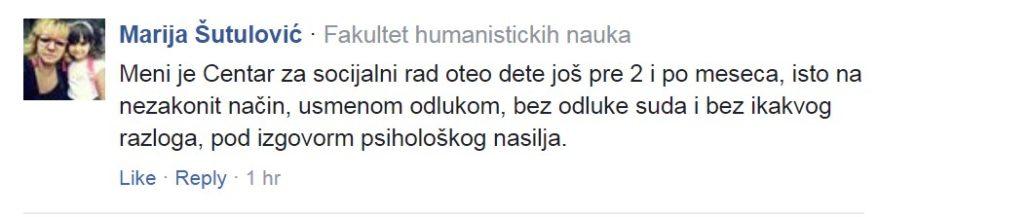 Marija Šutulović · Fakultet humanistickih nauka Meni je Centar za socijalni rad oteo dete još pre 2 i po meseca, isto na nezakonit način, usmenom odlukom, bez odluke suda i bez ikakvog razloga, pod izgovorm psihološkog nasilja. Like · Reply · 1 hr